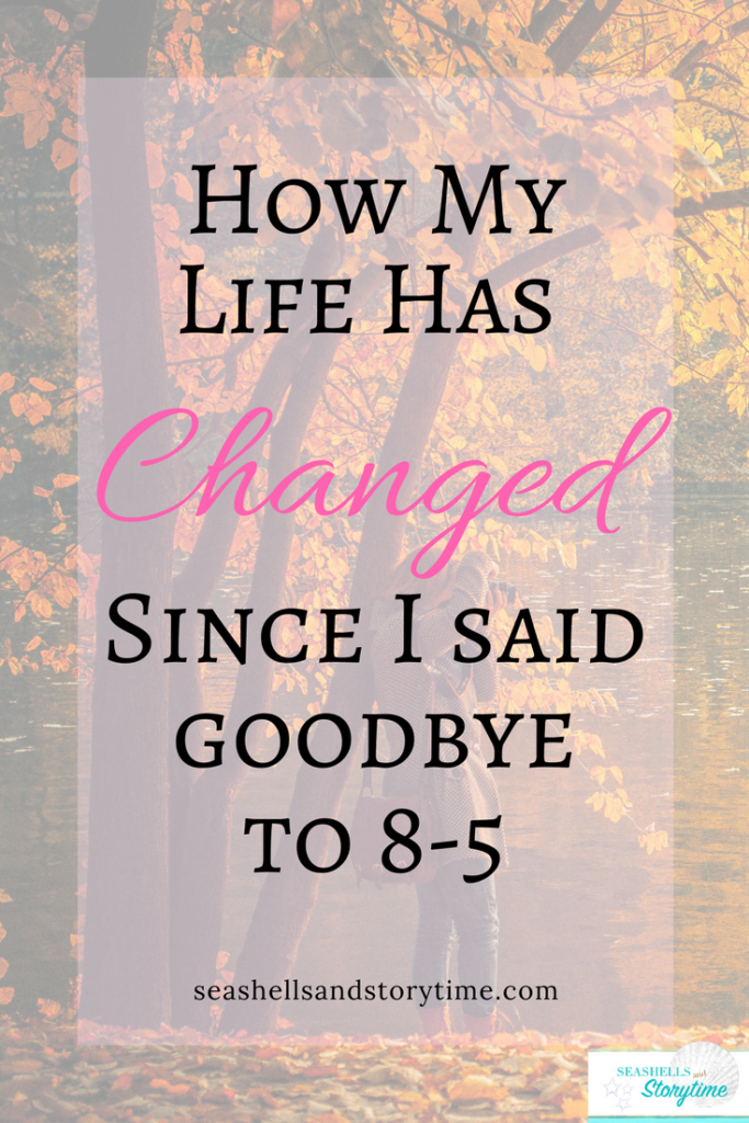 How my life has changed since I said goodbye to my full-time job and became a stay-at-home/ work-from-home mom.